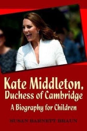 Kate Middleton, Duchess of Cambridge - A Biography for Children by Susan Barnett