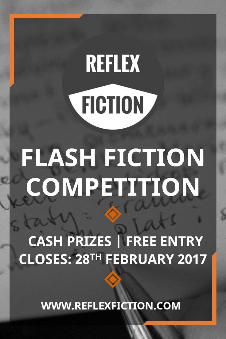 Reflex Fiction is a quarterly, international flash fiction competition. Cash prizes, FREE ENTRY, closes February 28, 2017. #flashfiction #writing #shortstory