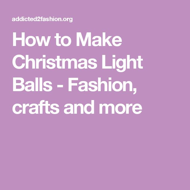 How to Make Christmas Light Balls - Fashion, crafts and more