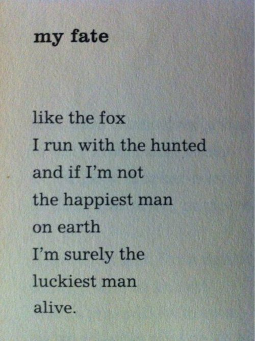 Like the fox I run with the haunted. And if I'm not the happiest man on earth I'm surely the luckiest man alive.