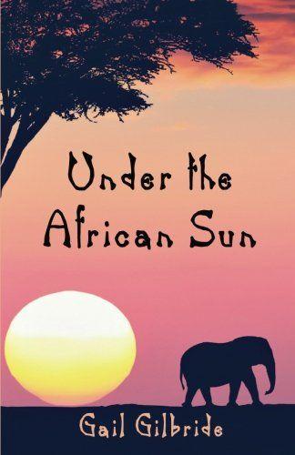 Under The African Sun by Gail Gilbride https://www.amazon.com/dp/0996281258/ref=cm_sw_r_pi_dp_x_suwrybZMW4HKH
