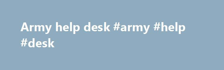 Army help desk #army #help #desk http://india.remmont.com/army-help-desk-army-help-desk/  # APPLICATION BLOCKED You have attempted to access a blocked website. Access to this website has been blocked for operational reasons by the DOD Enterprise-Level Protection System. Contact your local Network Control Center for information on how to gain access to MISSION ESSENTIAL or otherwise authorized websites, or to report a mis-categorized website. Use the following links for additional guidance…