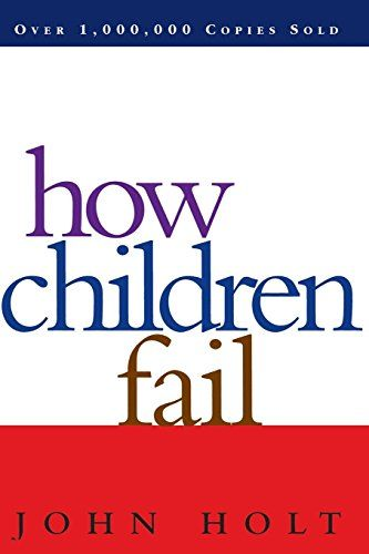How Children Fail (Classics in Child Development) by John...