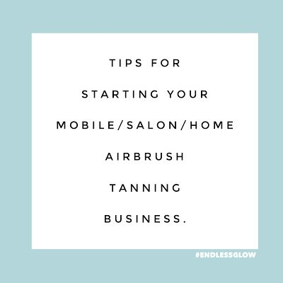 Tips for starting your mobile/home/salon airbrush tanning business