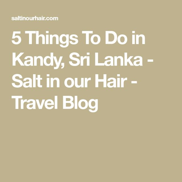 5 Things To Do in Kandy, Sri Lanka - Salt in our Hair - Travel Blog