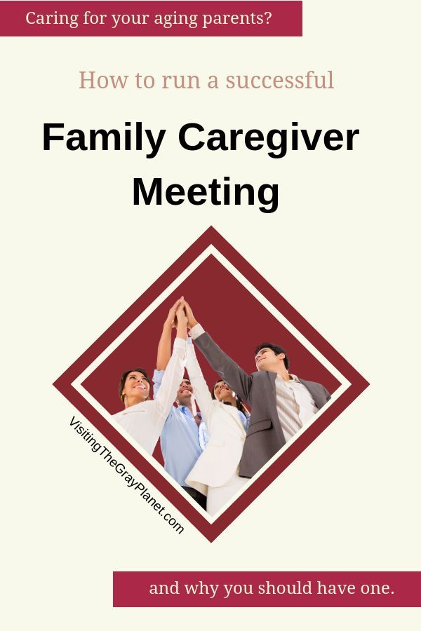 How To Run A Successful Family Caregiver Meeting Visiting The Gray Planet Family Caregiver Caregiver Aging Parents