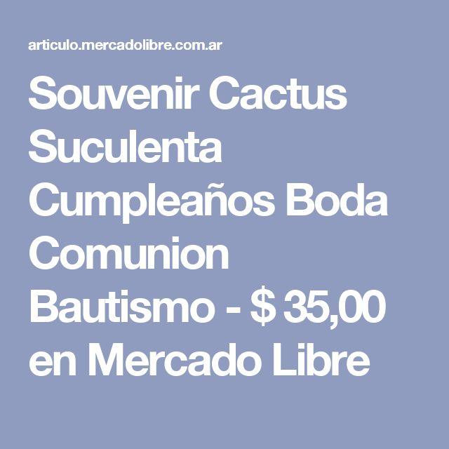 Souvenir Cactus Suculenta Cumpleaños Boda Comunion  Bautismo - $ 35,00 en Mercado Libre