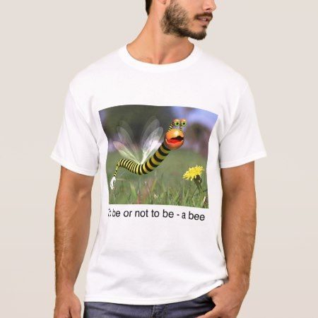 To be or not to be - a bee (T-shirt) T-Shirt - tap to personalize and get yours