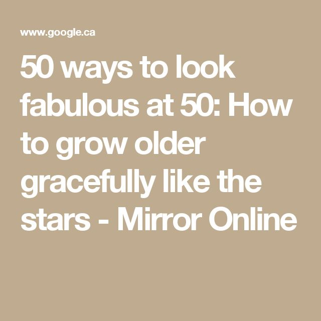 50 ways to look fabulous at 50: How to grow older gracefully like the stars - Mirror Online