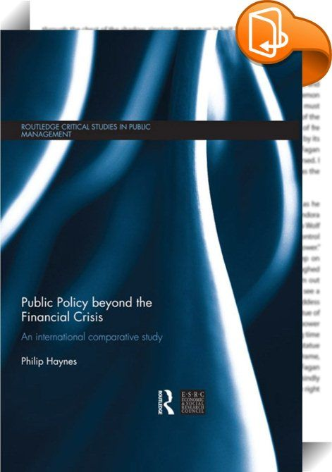 Public Policy beyond the Financial Crisis    ::  The economic crisis of 2008-2009 and beyond has provided the greatest challenge to public policy in the developed world since the Second World War, as the use of public monies to support banks and declining tax revenues have resulted in rising government borrowing and national debt.  <P>This book evaluates the failures of public policy in the half decade before the crisis, using the conceptual framework of complex systems. This analysis ...