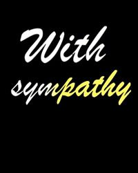 With Sympathy - Web Series Channel A series of web episodes that follow the trials and tribulations of an heiress to a greeting card empire sometime in 2011/2012.