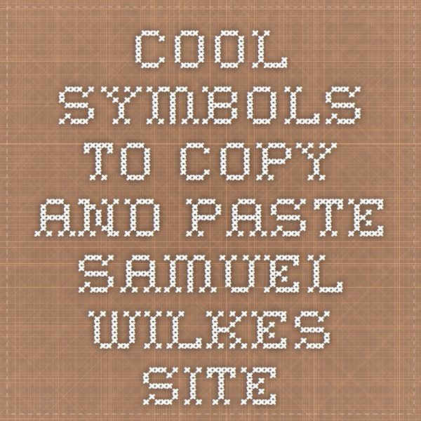 Cool Symbols to copy and paste - Samuel Wilkes Site | Cool ... Symbols Copy And Paste Cool