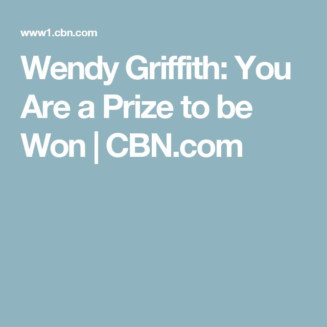 Wendy Griffith: You Are a Prize to be Won   CBN.com