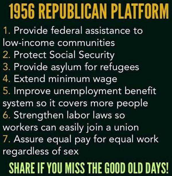 "Viral meme from liberal, ""Occupy Democrats"" says 1956 Republican platform was pretty liberal and Politifact rates the meme ""mostly true,"" with caveats. On ""federal assistance to low-income communities,"" the 1956 platform said the party would ""promote fully the Republican-sponsored Rural Development Program to broaden the operation and increase the income of low income farm families and help tenant farmers."" They wanted to help the WORKING poor.