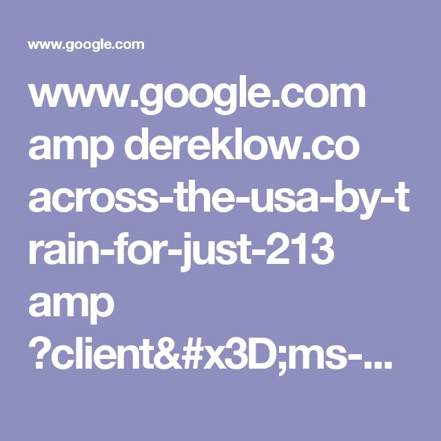 www.google.com amp dereklow.co across-the-usa-by-train-for-just-213 amp ?client=ms-android-hms-tmobile-us