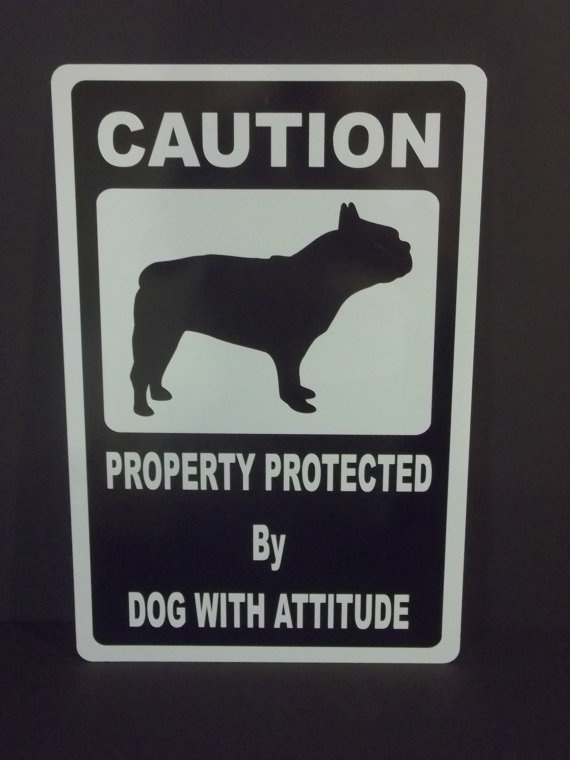 Property Protected By French Bulldog With Attitude Aluminum Sign. $15.00, via Etsy.
