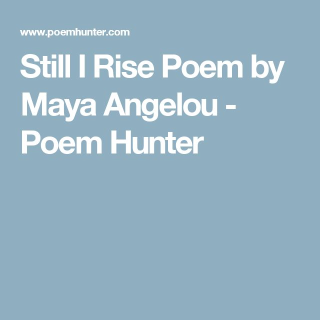 analysis poem still rise Maya angelou's famous poem 'still i rise' is part of a 1978 collection similarly titled 'and still i rise' this collection is an excellent example.