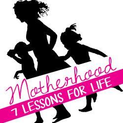Motherhood 101: 7 Lessons for LifeElisa Pulliam | Helping Women Experience Life Change and Lasting Impact