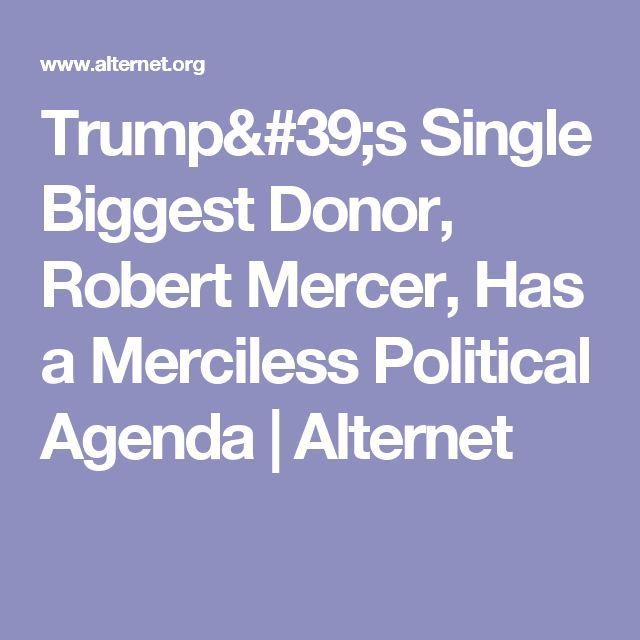 Trump's Single Biggest Donor, Robert Mercer, Has a Merciless Political Agenda   Alternet