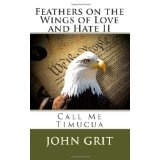 Feathers on the Wings of Love and Hate II: Call Me Timucua (Paperback)By John Grit