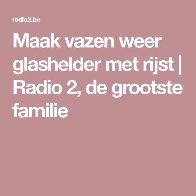 Maak vazen weer glashelder met rijst | Radio 2, de grootste familie