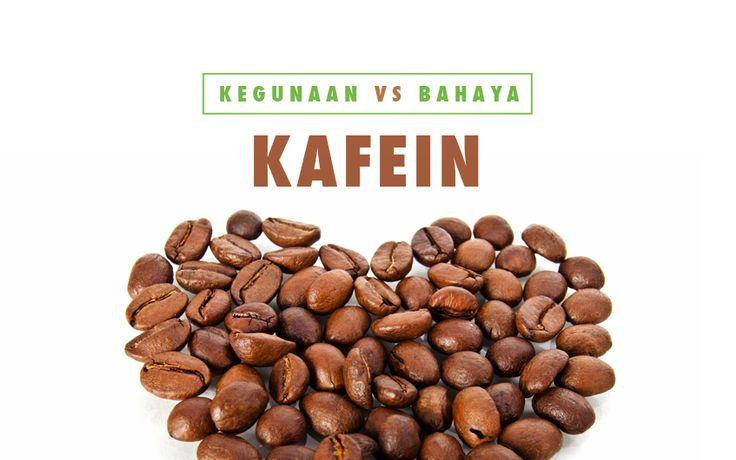 Kafein merupakan kandungan yang dapat ditemui di berbagai bahan pangan. Kafein terutama terkenal sebagai zat yang ada dalam teh dan kopi.  Kafein sebagai sebuah zat yang terkandung dalam bahan pangan, terutama minuman, memiliki dua sisi, dimana di satu sisi, kafein dapat memberikan banyak manfaat, namun disisi lain, juga memiliki berbagai bahaya. Apa sajakah manfaat dan bahaya kafein?