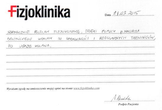 Agnieszka  Serdecznie polecam Fizjoklinikę. Dzięki pomocy pana Macieja Brożyńskiego wracam do sprawności  i regularnych treningów po urazie kolana. Agnieszka