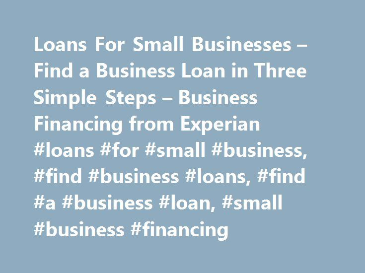 Loans For Small Businesses – Find a Business Loan in Three Simple Steps – Business Financing from Experian #loans #for #small #business, #find #business #loans, #find #a #business #loan, #small #business #financing http://arkansas.remmont.com/loans-for-small-businesses-find-a-business-loan-in-three-simple-steps-business-financing-from-experian-loans-for-small-business-find-business-loans-find-a-business-loan-small-busin/  # Find a Business Loan in Three Easy Steps Loans For Small Business…