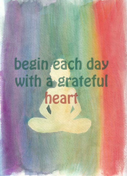 begin each day with a grateful heart - a great reminder