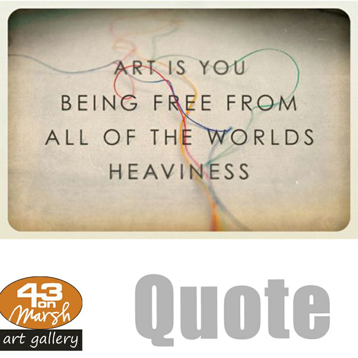 Art is you being free. #quote #free #art