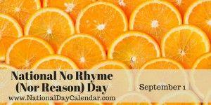 NATIONAL  NO RHYME (NOR REASON) DAY - September 1