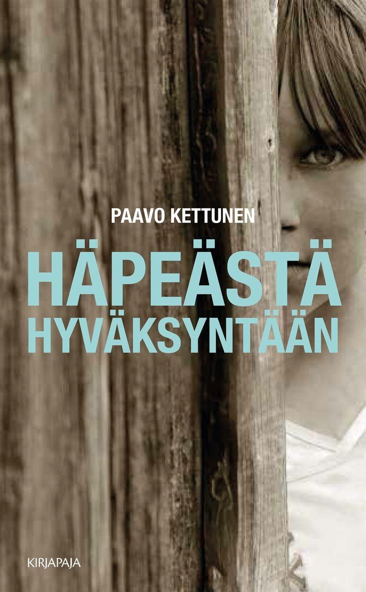 Paavo Kettunen: Häpeästä hyväksyntään (Kirjapaja 2014. 223 s.) - Kirjat - Keskisuomalainen