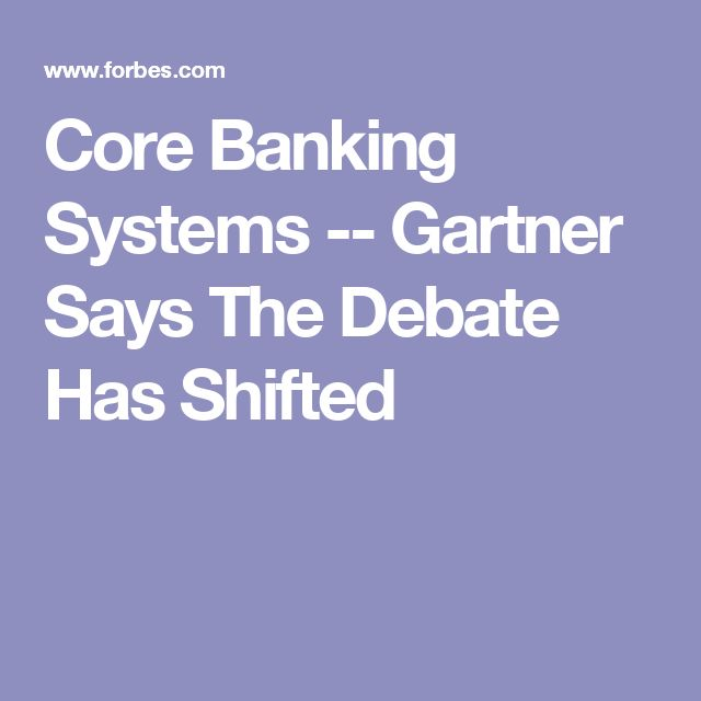 Core Banking Systems  --  Gartner Says The Debate Has Shifted