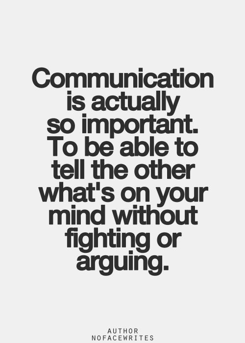 Communication is actually so important. To be able to tell the other what's on your mind without fighting or arguing.