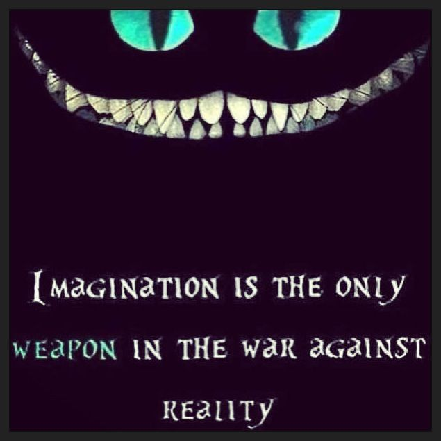 imagination is the greatest weapon in the war against reality / Love Alice in Wonderland quotes