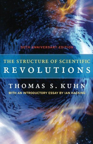 The Structure of Scientific Revolutions: 50th Anniversary Edition by Thomas Kuhn