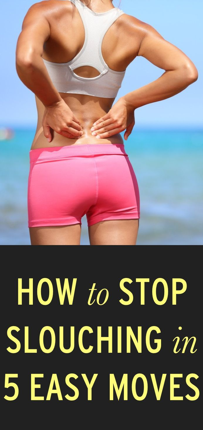 How to stop slouching in 5 easy moves