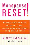 Menopause Reset!: Reverse Weight Gain, Speed Fat Loss, and Get Your Body Back in 3 Simple Steps  By Harpaz, Mickey  With Wolff, Robert    Publisher Comments    Menopause Reset is the revolutionary, scientifically-proven program that helps women control the physiological effects of perimenopause and menopause with mind, diet, and exercise solutions that keep blood sugar levels stable and bodies in the fat-burning zone all day long. In the past, controversial hormonal replacement therapy was…