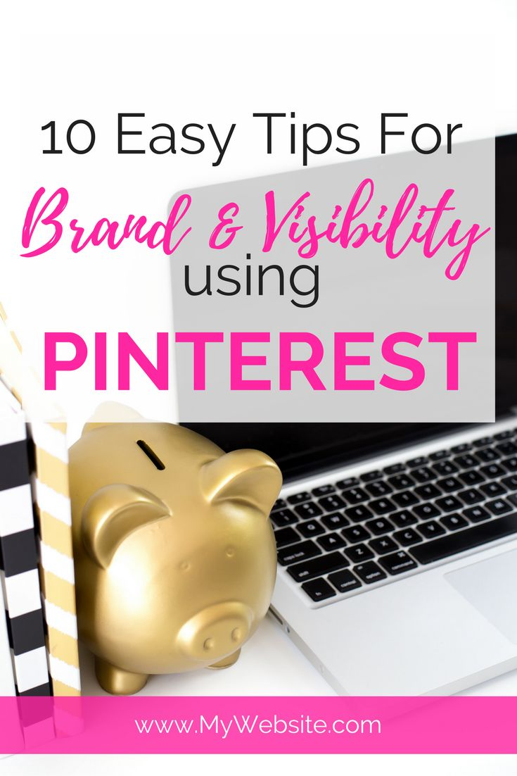 10 Easy Tips for Building Your Brand and Increasing Visibility using Pinterest.