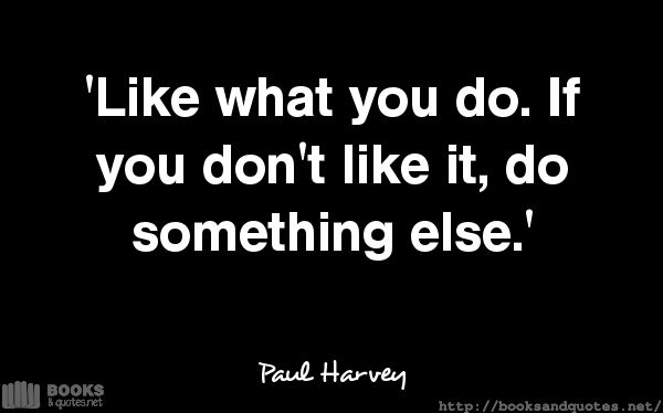 Paul Harvey Like what you do If yo #quotes