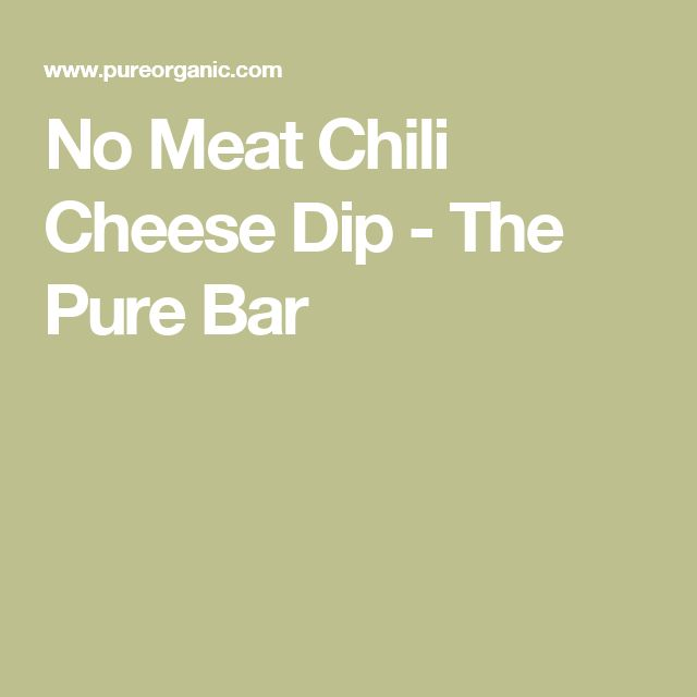No Meat Chili Cheese Dip - The Pure Bar