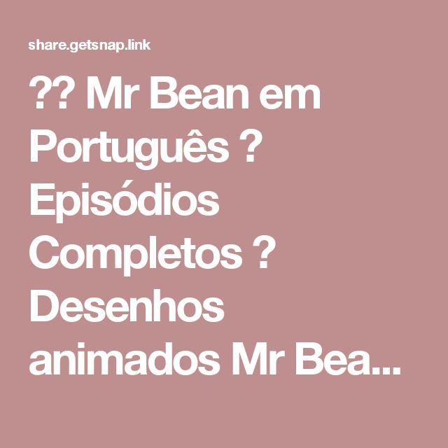 ᴴᴰ Mr Bean em Português ♥ Episódios Completos ♥ Desenhos animados Mr Bean 2017