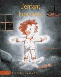L'enfant lumineux - Clothilde Perrin - Rue du monde - 11€80