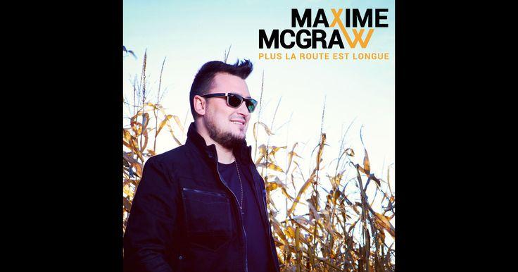 Maxime McGraw - Plus la route est longue