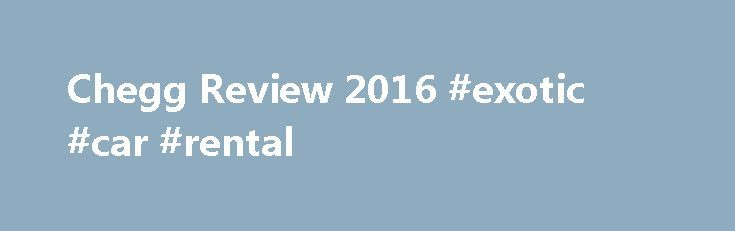 Chegg Review 2016 #exotic #car #rental http://rental.nef2.com/chegg-review-2016-exotic-car-rental/  #college textbook rental # Chegg Review Chegg has been in the online textbook rental business since 2005. The company's experience and inventory make it a solid choice if you're looking to rent textbooks, but it falls short of the best online textbook rental services, particularly in its limited rental period options. Chegg prides itself in being not only a source for online textbook rentals…