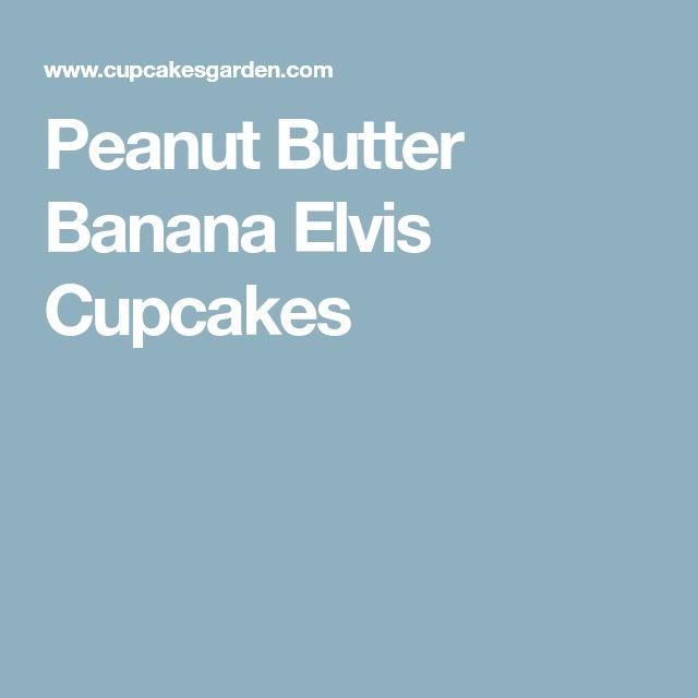 Peanut Butter Banana Elvis Cupcakes