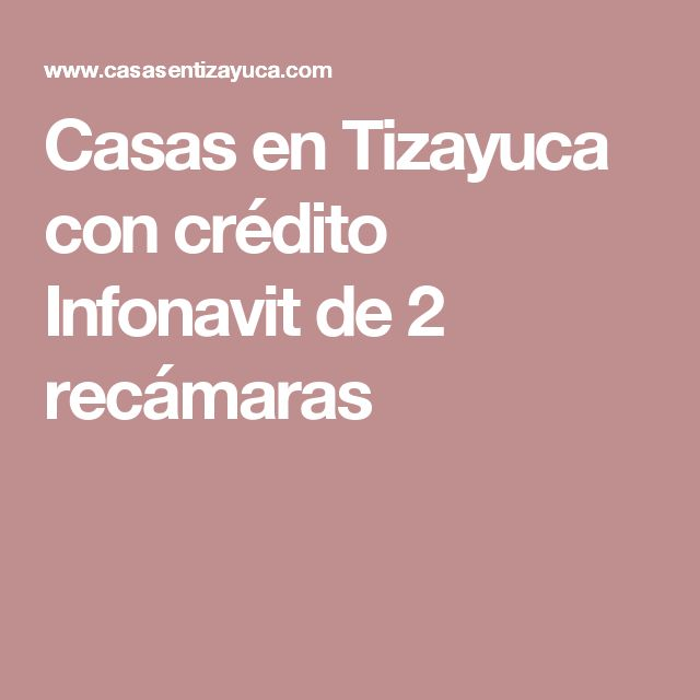 Casas en Tizayuca con crédito Infonavit de 2 recámaras