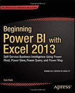 Beginning Power BI with Excel 2013: Self-Service Business Intelligence Using Power Pivot Power View Power Query and Power Map (by Dan Clark)