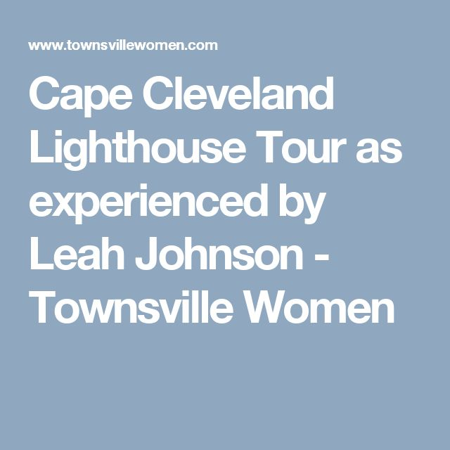 Cape Cleveland Lighthouse Tour as experienced by Leah Johnson - Townsville Women