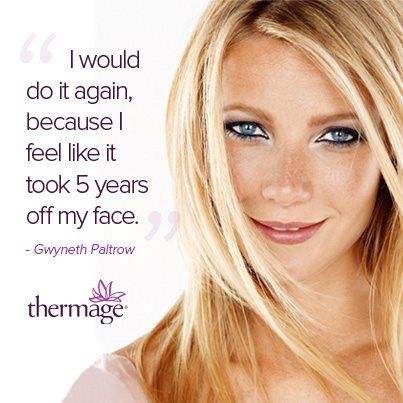 """""""I would do it again, because I feel like it took 5 years off my face."""" @GwynethPaltrow @Thermage"""